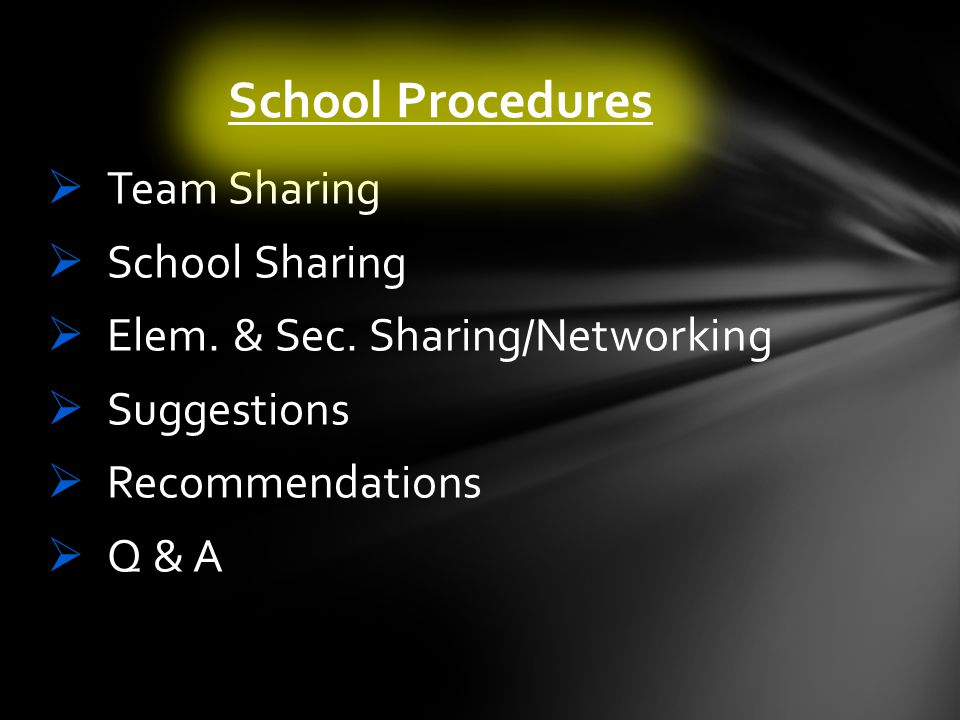Team Sharing School Sharing Elem. & Sec. Sharing/Networking Suggestions Recommendations Q & A