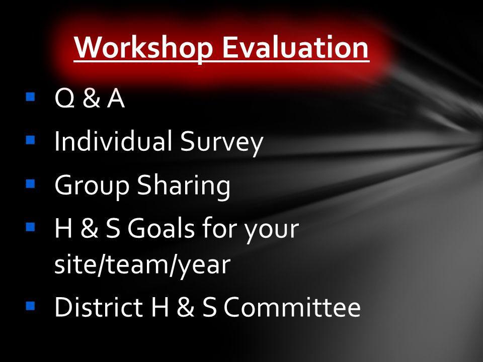 Q & A Individual Survey Group Sharing H & S Goals for your site/team/year District H & S Committee