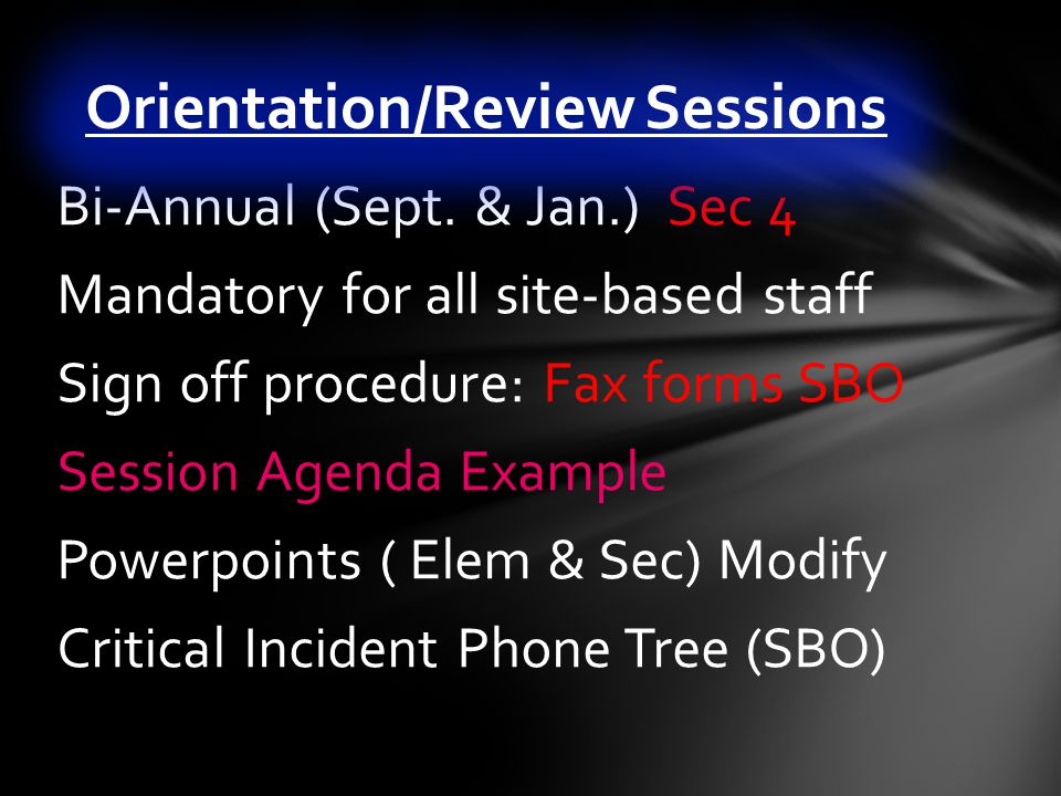 Bi-Annual (Sept. & Jan.) Sec 4 Mandatory for all site-based staff Sign off procedure: Fax forms SBO Session Agenda Example Powerpoints ( Elem & Sec) M