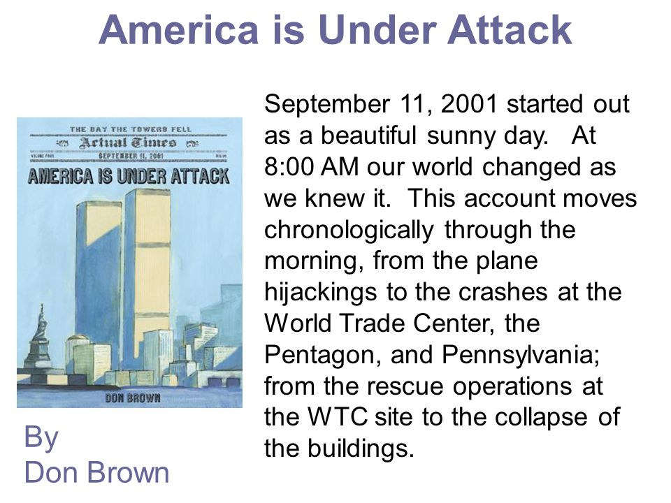 America is Under Attack By Don Brown September 11, 2001 started out as a beautiful sunny day.