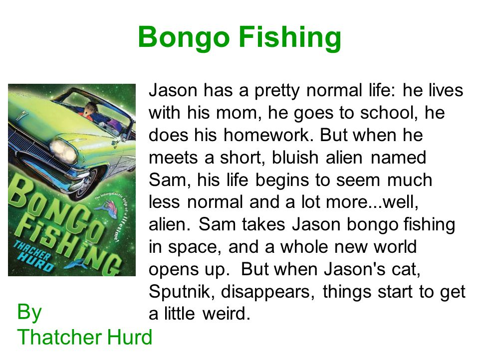 Bongo Fishing By Thatcher Hurd Jason has a pretty normal life: he lives with his mom, he goes to school, he does his homework.