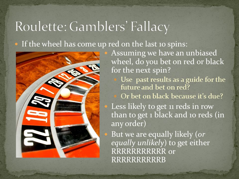 Assuming we have an unbiased wheel, do you bet on red or black for the next spin? Use past results as a guide for the future and bet on red? Or bet on