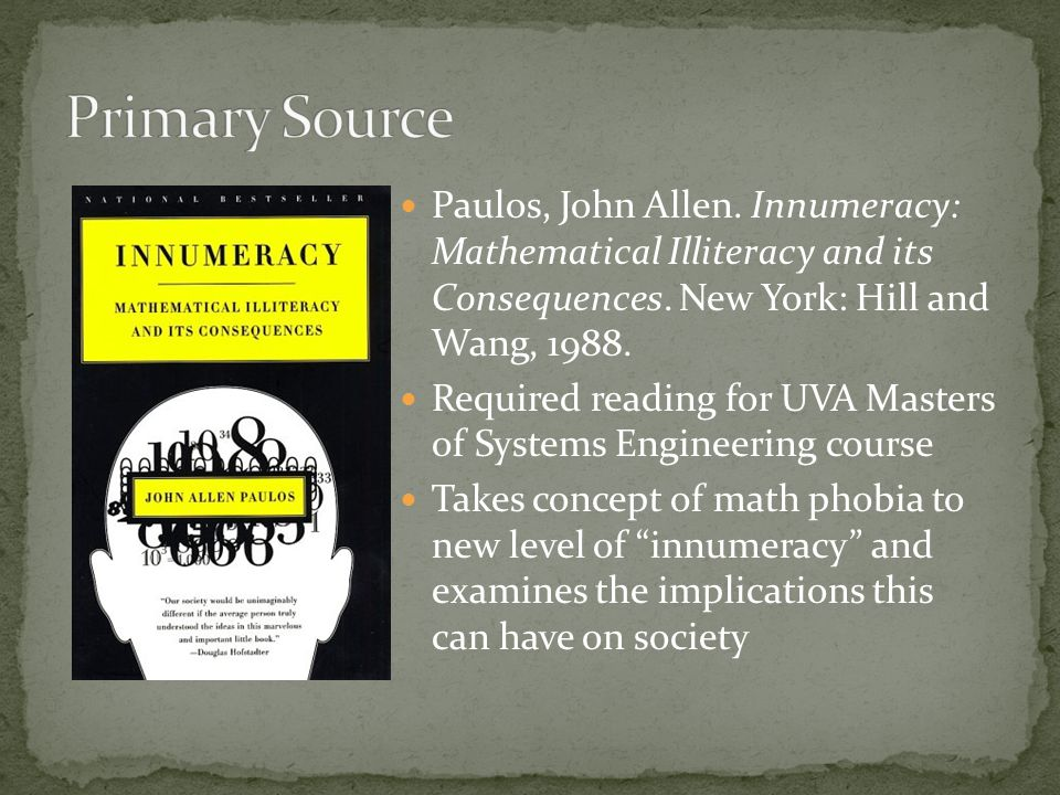 Paulos, John Allen. Innumeracy: Mathematical Illiteracy and its Consequences.