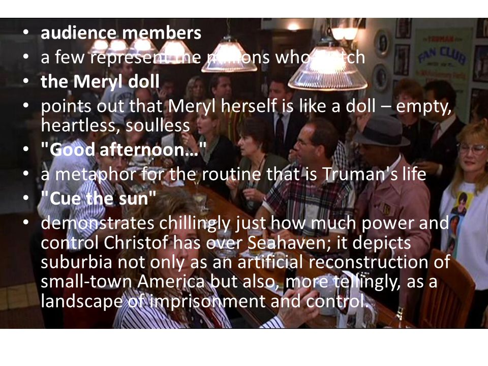 audience members a few represent the millions who watch the Meryl doll points out that Meryl herself is like a doll – empty, heartless, soulless