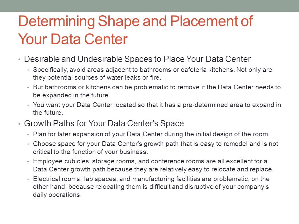 Determining Shape and Placement of Your Data Center Desirable and Undesirable Spaces to Place Your Data Center Specifically, avoid areas adjacent to b