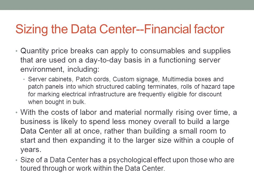 Sizing the Data Center--Financial factor Quantity price breaks can apply to consumables and supplies that are used on a day-to-day basis in a function