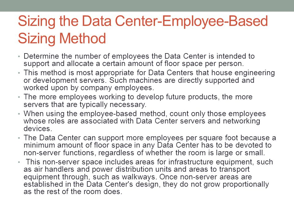 Sizing the Data Center-Employee-Based Sizing Method Determine the number of employees the Data Center is intended to support and allocate a certain am