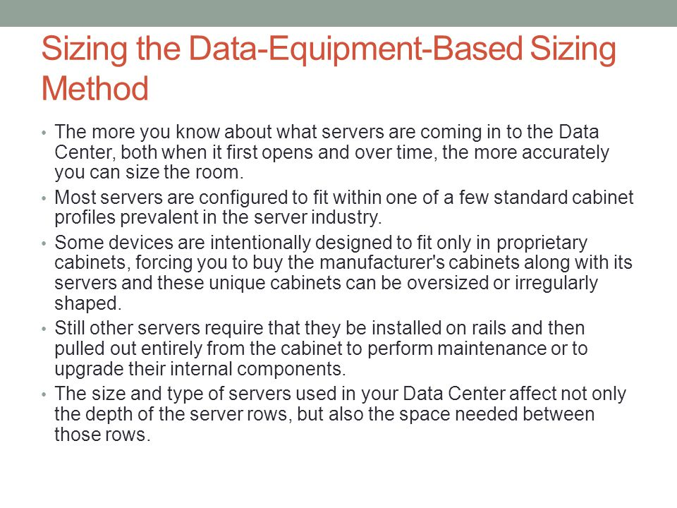 Sizing the Data-Equipment-Based Sizing Method The more you know about what servers are coming in to the Data Center, both when it first opens and over
