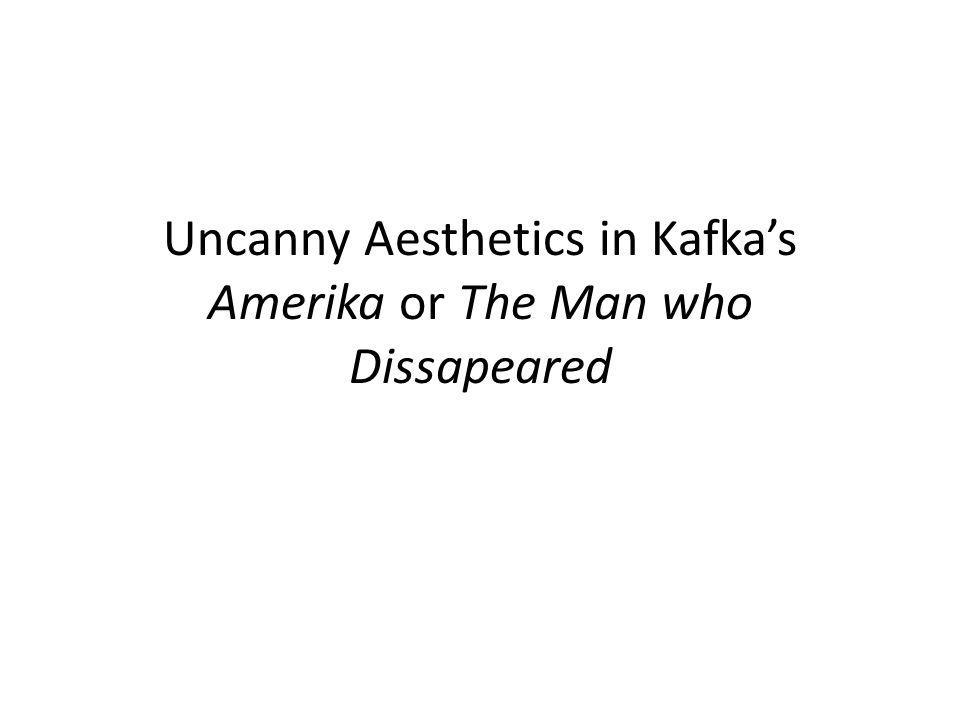 Uncanny Aesthetics in Kafkas Amerika or The Man who Dissapeared