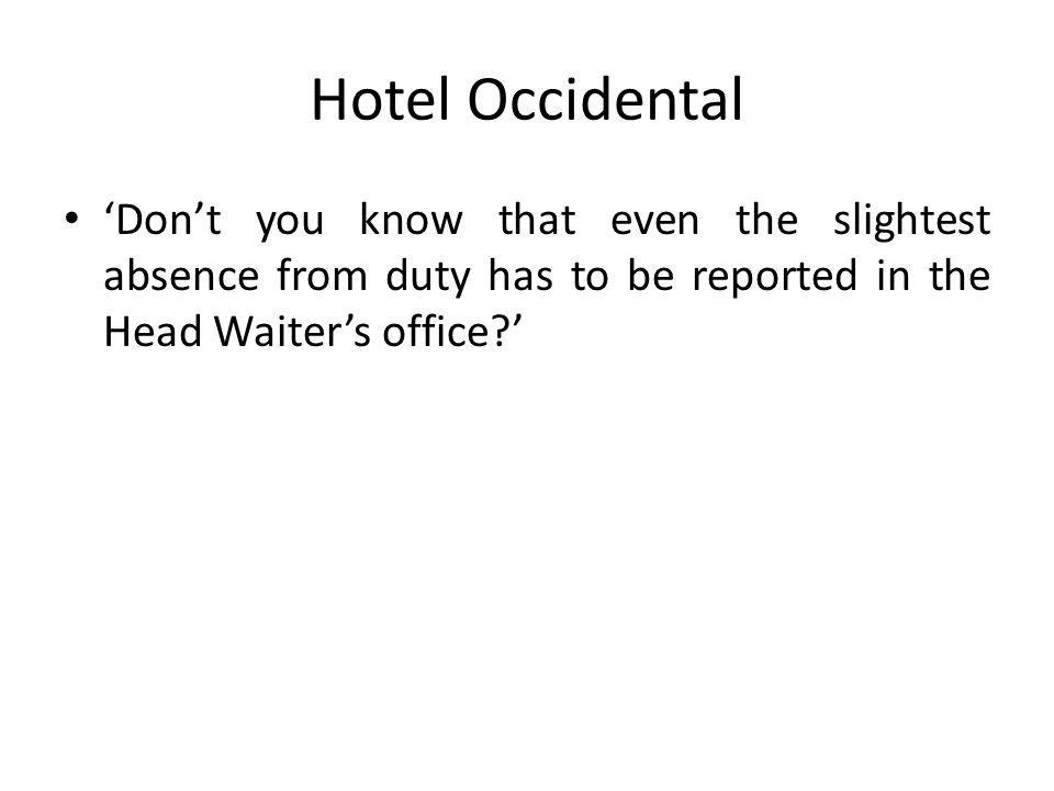 Hotel Occidental Dont you know that even the slightest absence from duty has to be reported in the Head Waiters office?