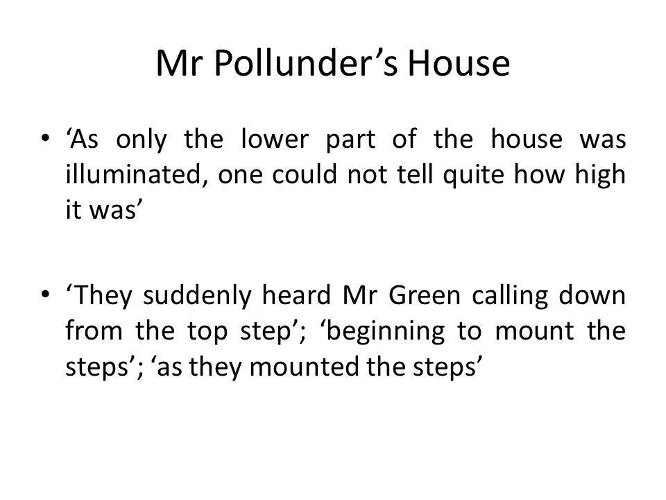 Mr Pollunders House As only the lower part of the house was illuminated, one could not tell quite how high it was They suddenly heard Mr Green calling