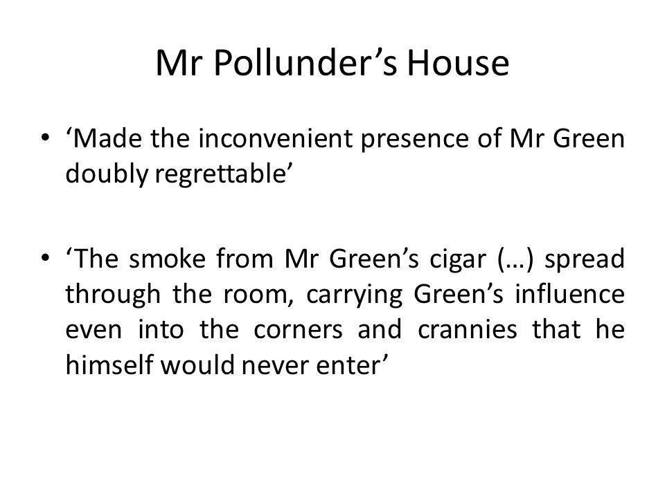 Mr Pollunders House Made the inconvenient presence of Mr Green doubly regrettable The smoke from Mr Greens cigar (…) spread through the room, carrying