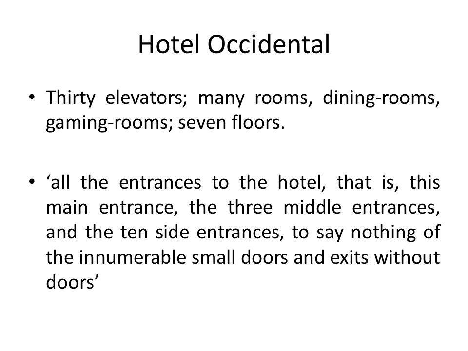 Hotel Occidental Thirty elevators; many rooms, dining-rooms, gaming-rooms; seven floors. all the entrances to the hotel, that is, this main entrance,