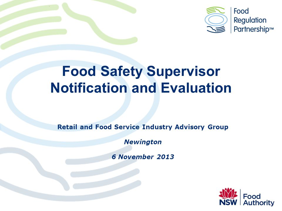 Food Safety Supervisor Notification and Evaluation Retail and Food Service Industry Advisory Group Newington 6 November 2013