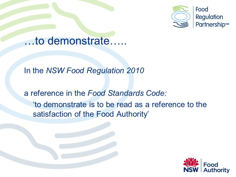 …to demonstrate….. In the NSW Food Regulation 2010 a reference in the Food Standards Code: to demonstrate is to be read as a reference to the satisfac