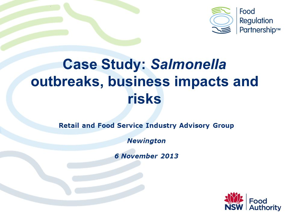 Case Study: Salmonella outbreaks, business impacts and risks Retail and Food Service Industry Advisory Group Newington 6 November 2013