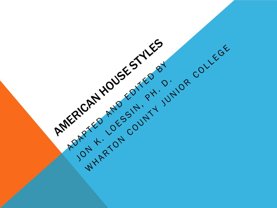 AMERICAN HOUSE STYLES ADAPTED AND EDITED BY JON K. LOESSIN, PH. D. WHARTON COUNTY JUNIOR COLLEGE