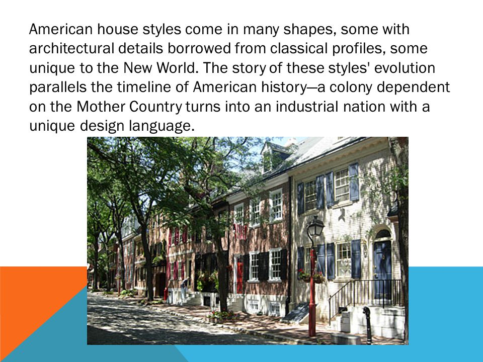 American house styles come in many shapes, some with architectural details borrowed from classical profiles, some unique to the New World.