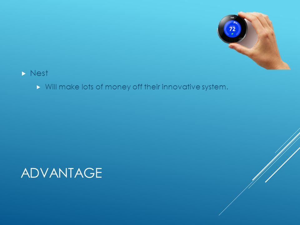 ADVANTAGE Nest Will make lots of money off their innovative system.