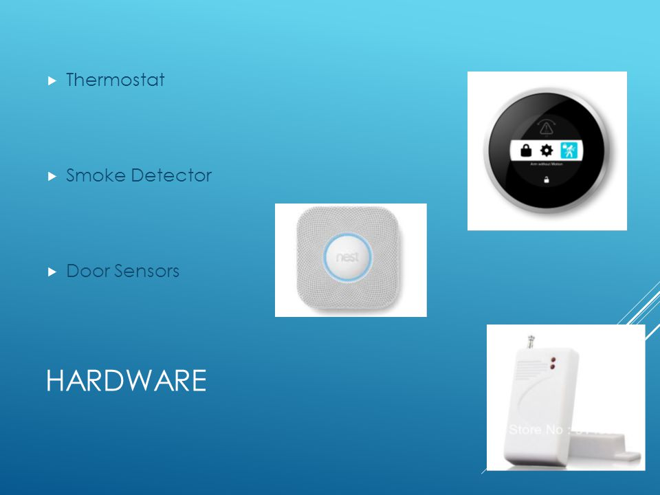 HARDWARE Thermostat Smoke Detector Door Sensors