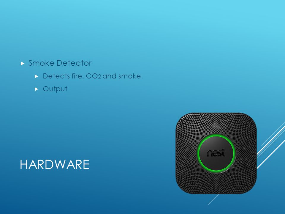 HARDWARE Smoke Detector Detects fire, CO 2 and smoke. Output
