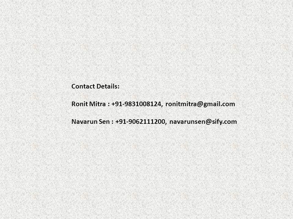 Contact Details: Ronit Mitra : +91-9831008124, ronitmitra@gmail.com Navarun Sen : +91-9062111200, navarunsen@sify.com