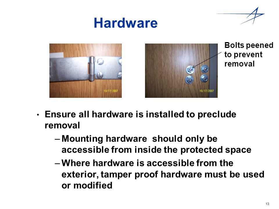 13 Hardware Ensure all hardware is installed to preclude removal – –Mounting hardware should only be accessible from inside the protected space – –Whe