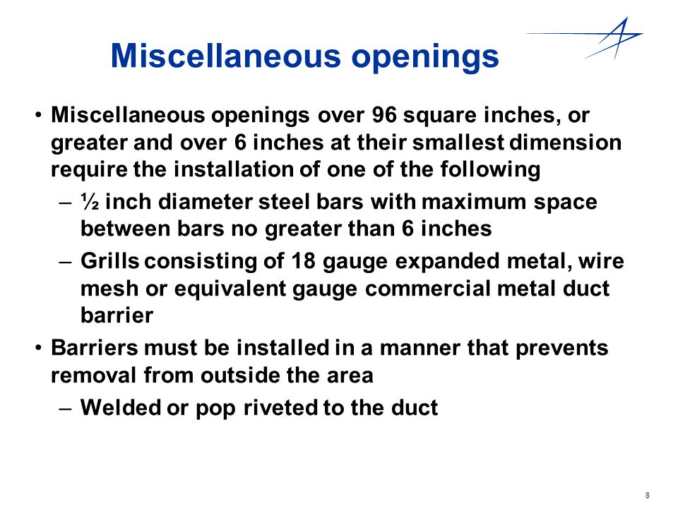 8 Miscellaneous openings Miscellaneous openings over 96 square inches, or greater and over 6 inches at their smallest dimension require the installati