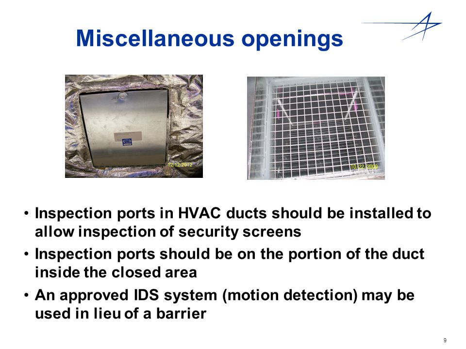 9 Miscellaneous openings Inspection ports in HVAC ducts should be installed to allow inspection of security screens Inspection ports should be on the