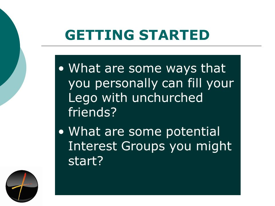 GETTING STARTED What are some ways that you personally can fill your Lego with unchurched friends.