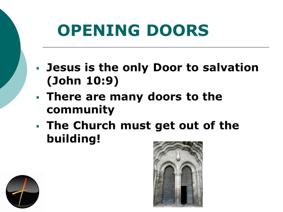 Jesus is the only Door to salvation (John 10:9) There are many doors to the community The Church must get out of the building.