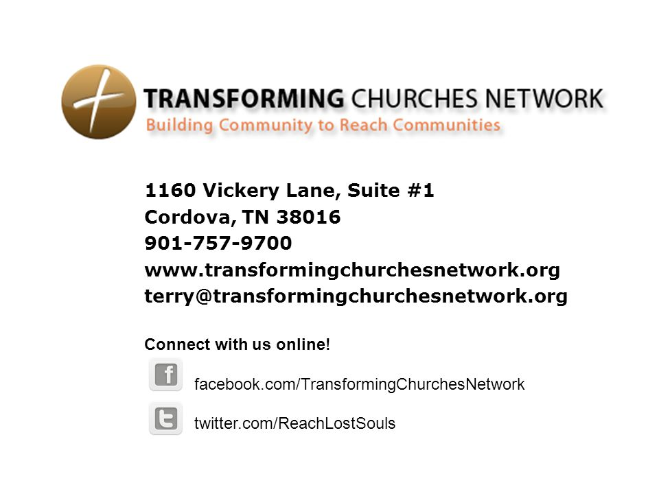 1160 Vickery Lane, Suite #1 Cordova, TN 38016 901-757-9700 www.transformingchurchesnetwork.org terry@transformingchurchesnetwork.org Connect with us online.