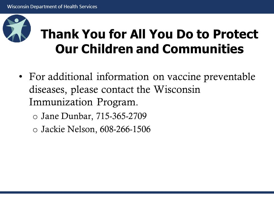 Wisconsin Department of Health Services Thank You for All You Do to Protect Our Children and Communities For additional information on vaccine prevent