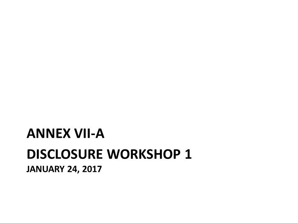 DISCLOSURE WORKSHOP 1 JANUARY 24, 2017 ANNEX VII-A