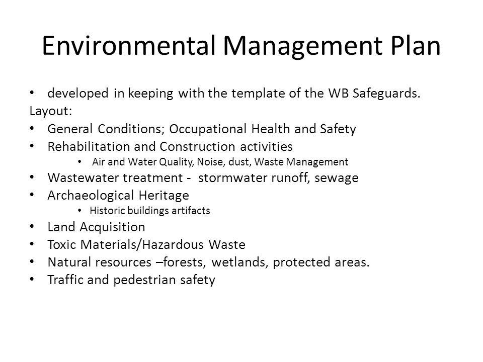 Environmental Management Plan developed in keeping with the template of the WB Safeguards. Layout: General Conditions; Occupational Health and Safety