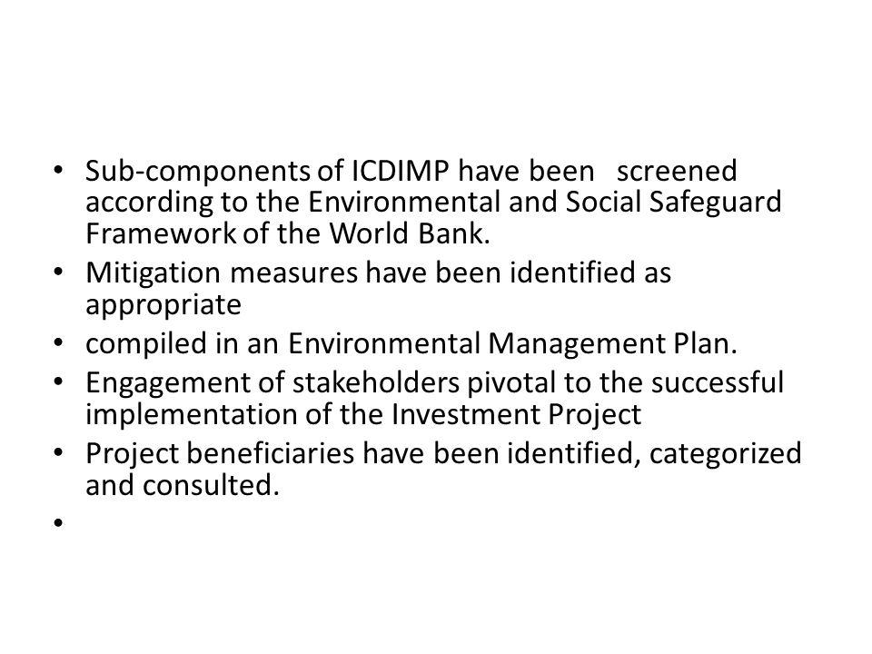 Sub-components of ICDIMP have been screened according to the Environmental and Social Safeguard Framework of the World Bank.