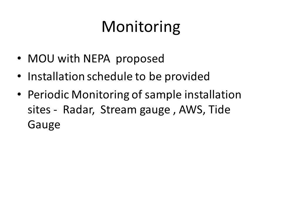 Monitoring MOU with NEPA proposed Installation schedule to be provided Periodic Monitoring of sample installation sites - Radar, Stream gauge, AWS, Tide Gauge
