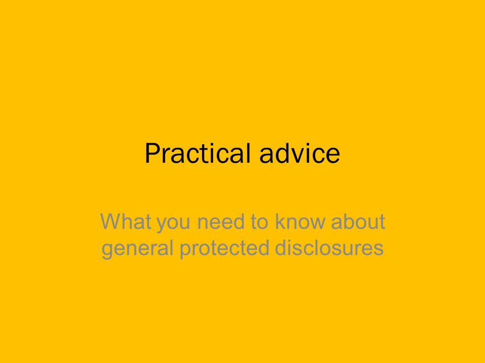 Practical advice What you need to know about general protected disclosures