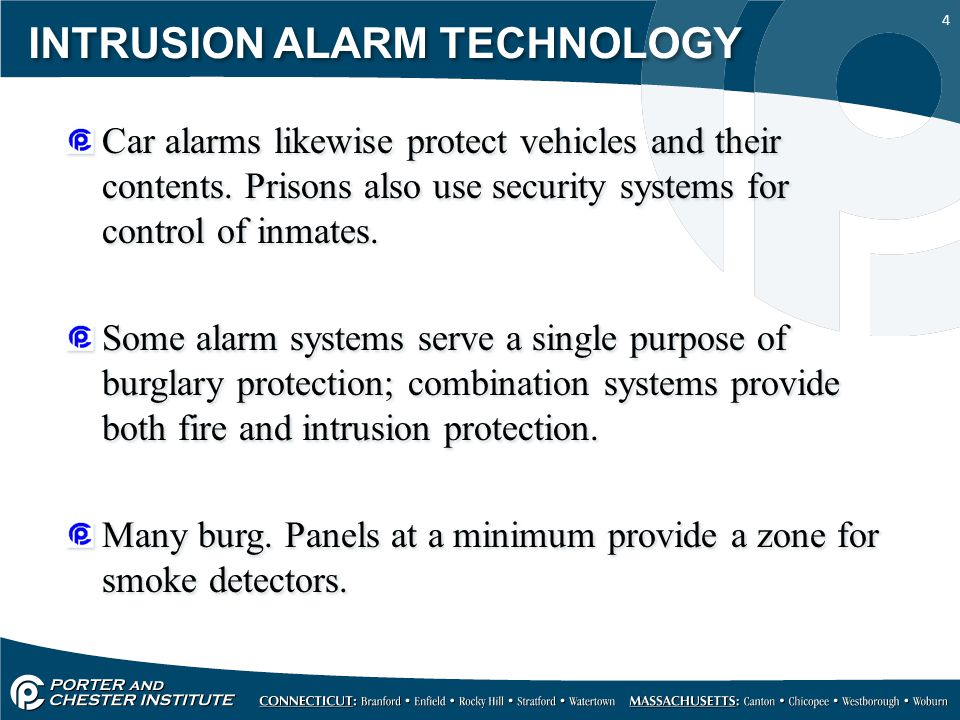 4 INTRUSION ALARM TECHNOLOGY Car alarms likewise protect vehicles and their contents. Prisons also use security systems for control of inmates. Some a