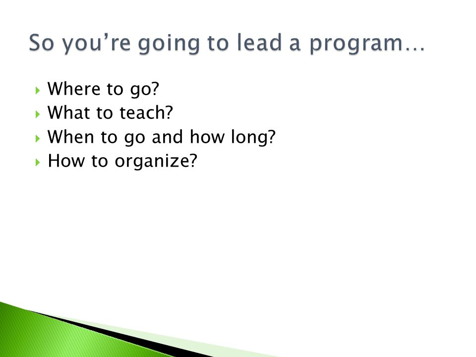 Where to go? What to teach? When to go and how long? How to organize?