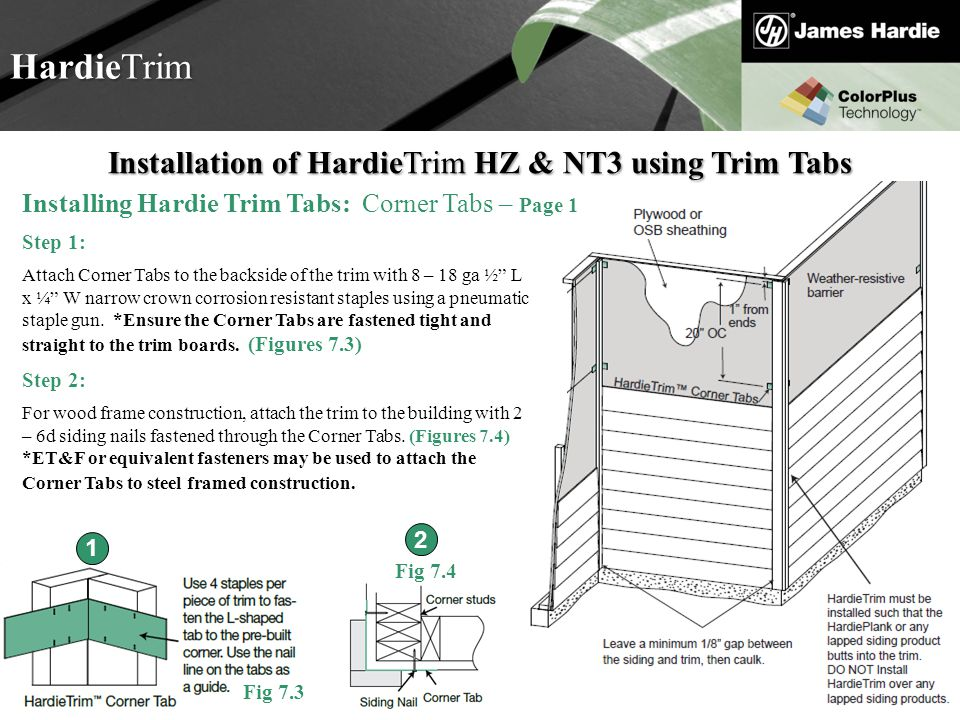 Text goes here Agenda HardieTrim Installation of HardieTrim HZ & NT3 using Trim Tabs Installing Hardie Trim Tabs: Corner Tabs – Page 1 Fig 7.3 Fig 7.4