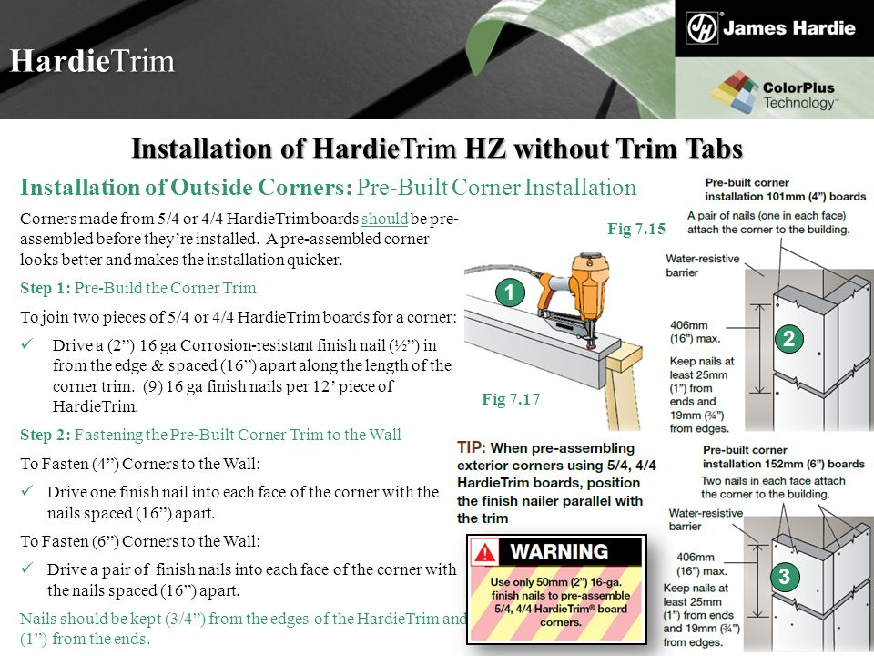 Text goes here Agenda HardieTrim Fig 7.17 Installation of HardieTrim HZ without Trim Tabs Installation of Outside Corners: Pre-Built Corner Installati