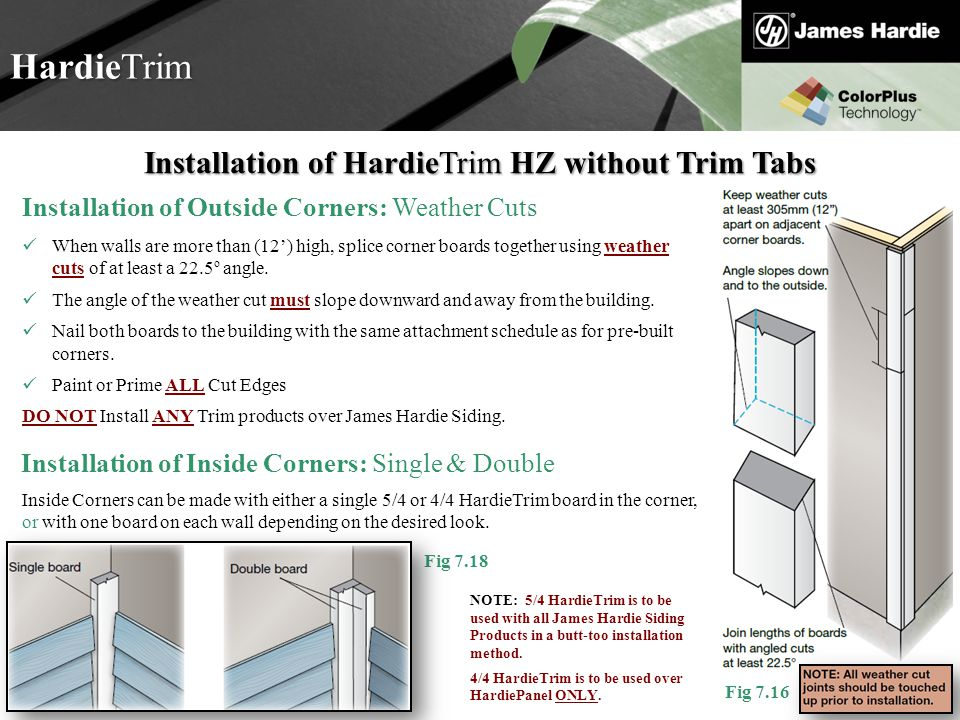 Text goes here Agenda HardieTrim Fig 7.16 Installation of HardieTrim HZ without Trim Tabs Installation of Outside Corners: Weather Cuts When walls are