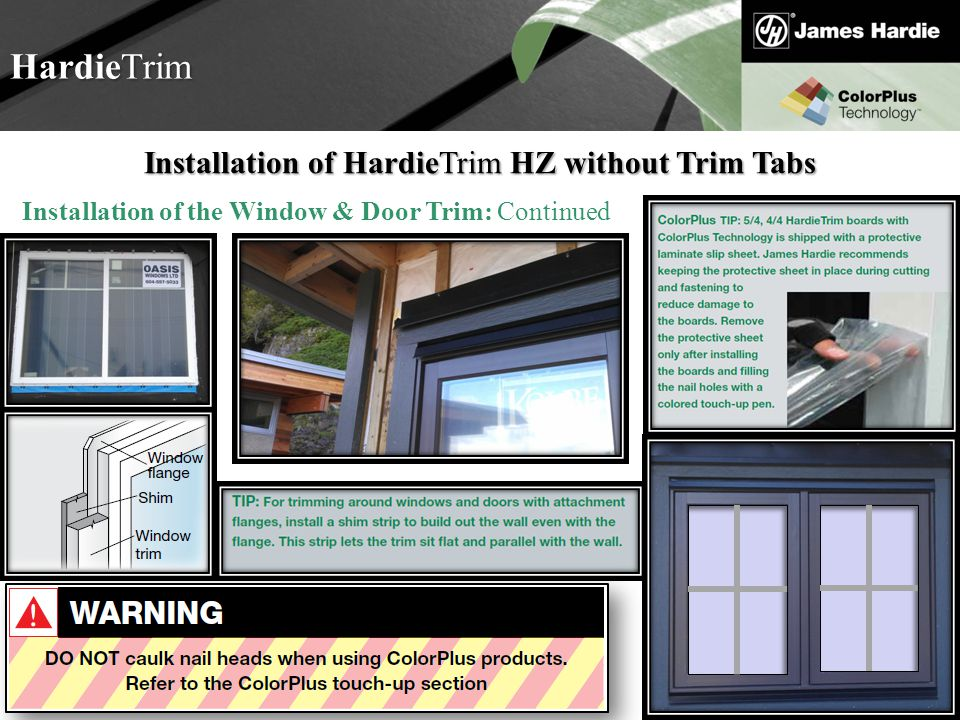 Text goes here Agenda HardieTrim Installation of HardieTrim HZ without Trim Tabs Installation of the Window & Door Trim: Continued