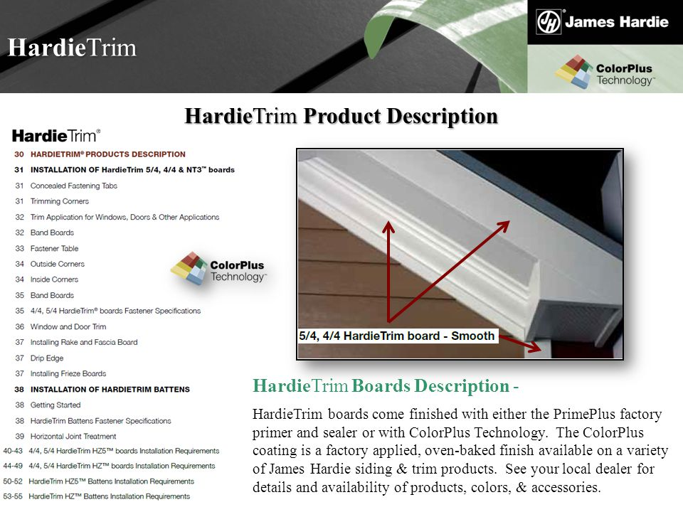 Text goes here Agenda HardieTrim HardieTrim Product Description HardieTrim Boards Description - HardieTrim boards come finished with either the PrimeP