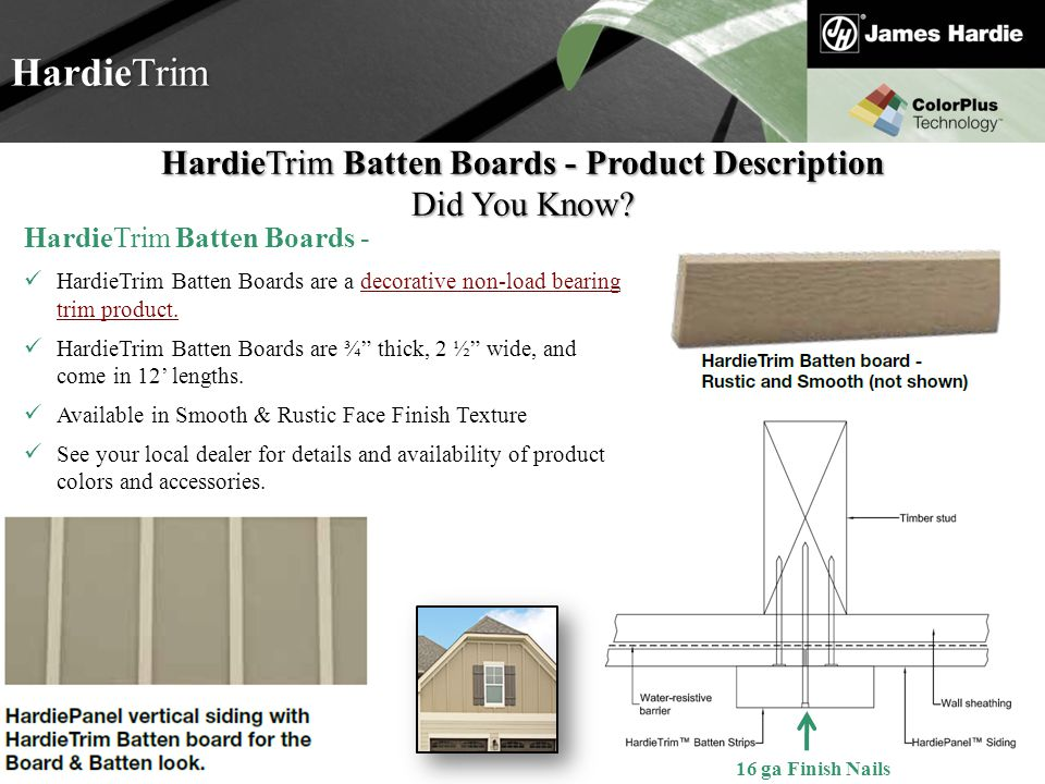 Text goes here Agenda HardieTrim HardieTrim Batten Boards - Product Description Did You Know? HardieTrim Batten Boards - HardieTrim Batten Boards are