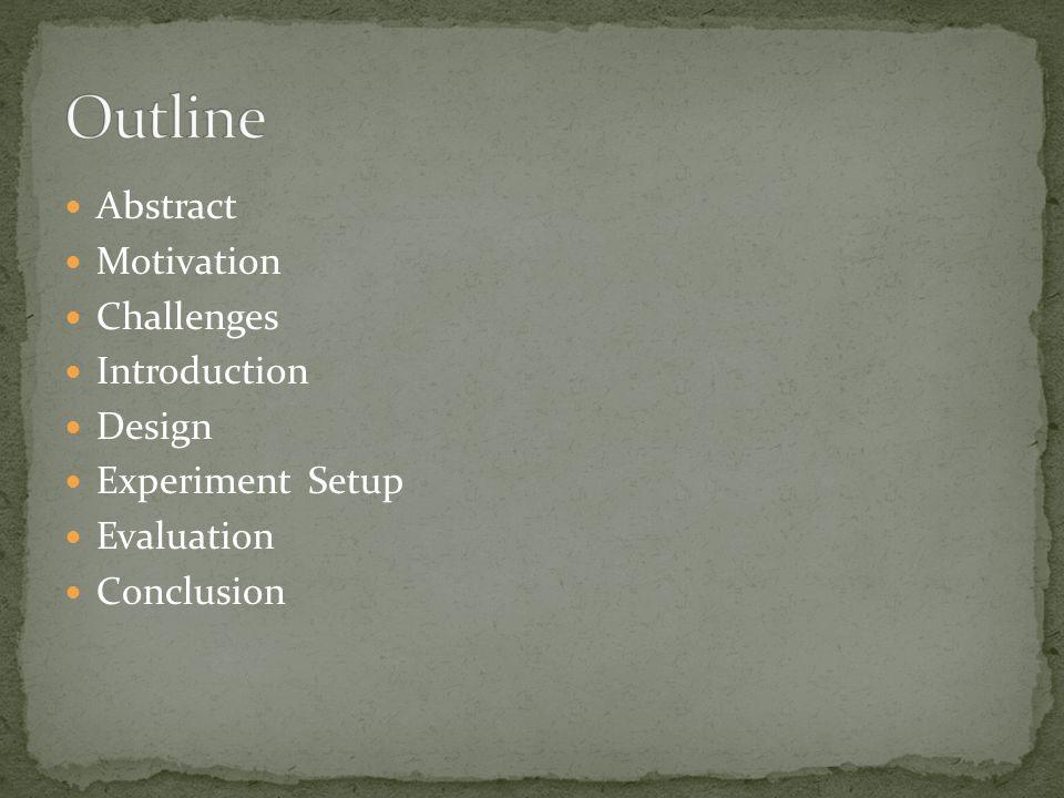 Abstract Motivation Challenges Introduction Design Experiment Setup Evaluation Conclusion