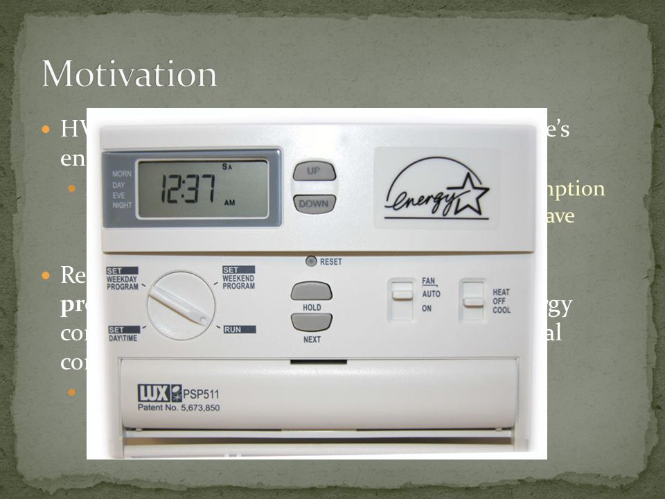 Quickly and reliably determine when occupants leave the home or go to sleep Motion sensor are notoriously poor occupancy sensors, which often turn lights off when a room is still occupied When to turn HVAC system on Too early or too late, both waste energy