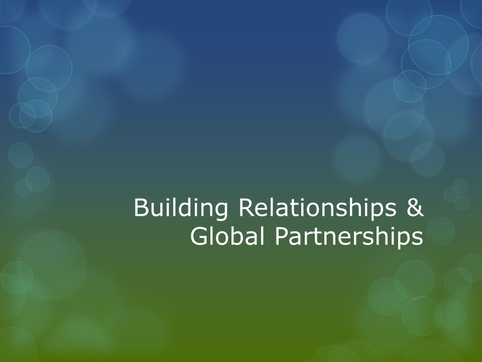 Building Relationships & Global Partnerships