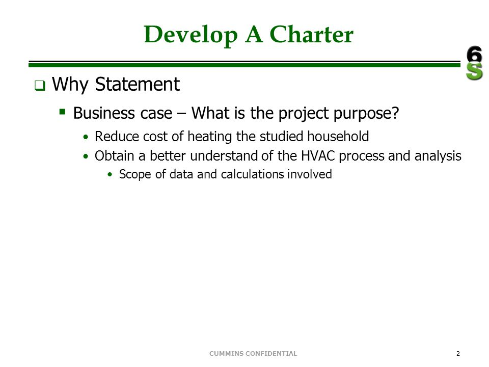 CUMMINS CONFIDENTIAL2 Develop A Charter Why Statement Business case – What is the project purpose? Reduce cost of heating the studied household Obtain